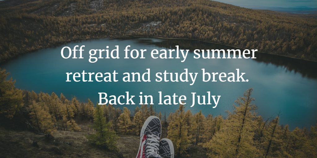 Going Off-Grid for Summer retreat and Study Break.